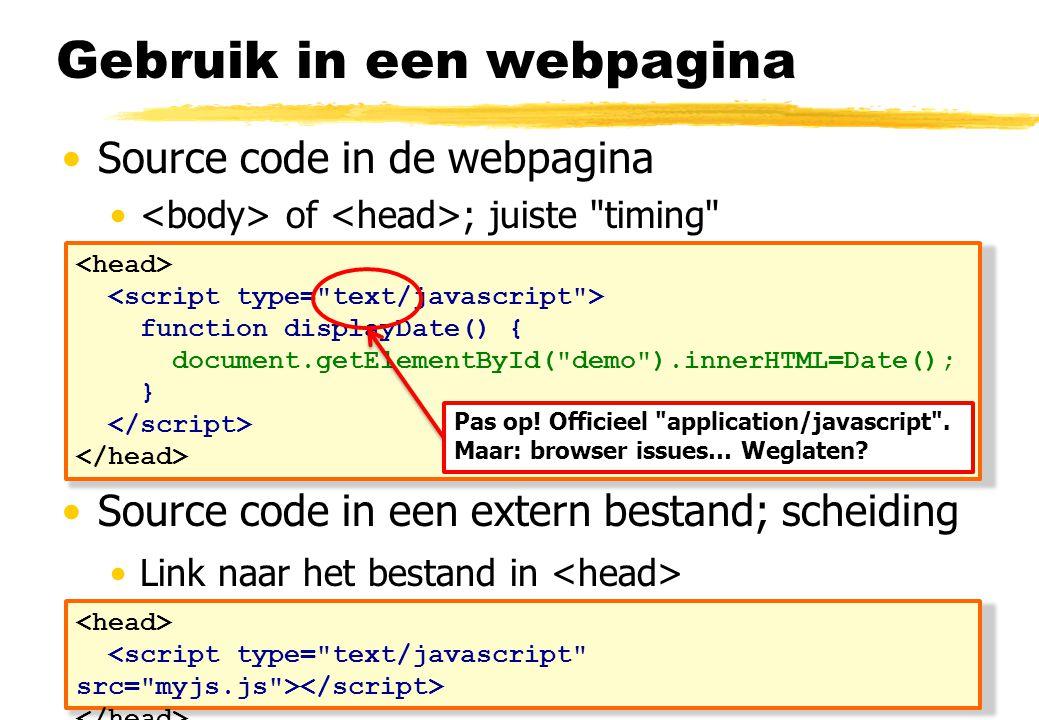 Gebruik in een webpagina Source code in de webpagina of ; juiste timing Source code in een extern bestand; scheiding Link naar het bestand in function displayDate() { document.getElementById( demo ).innerHTML=Date(); } Pas op.