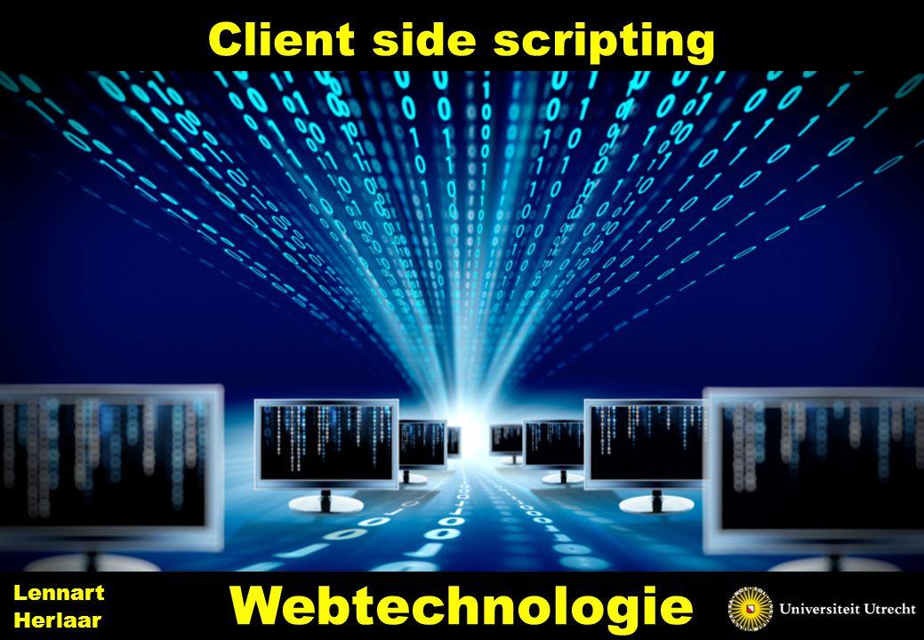 Client side scripting 7 Webtechnologie Lennart Herlaar