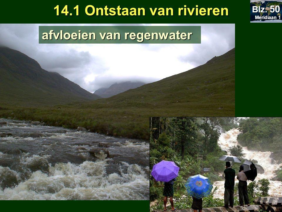 14.1 Ontstaan van rivieren afvloeien van regenwater Meridiaan 1 Meridiaan 1 Blz. 50