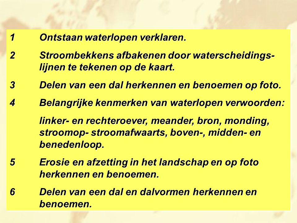 1Ontstaan waterlopen verklaren.