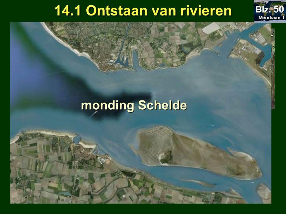 14.1 Ontstaan van rivieren Van bron tot monding = 3 delen Bron Schelde Vanaf de bron: rivier is smal en stroomt snel = bovenloop = bovenloop Rivier wordt breder en stroomt niet meer zo vlug = middenloop Rivier zeer breed en stroomt traag richting monding = benedenloop monding Schelde Meridiaan 1 Meridiaan 1 Blz.