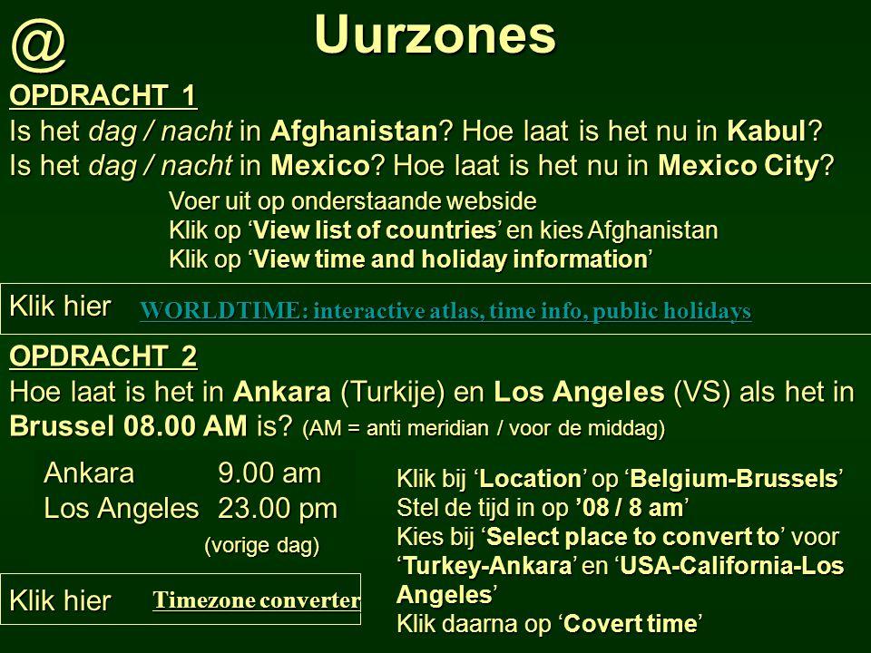 Uurzones@ OPDRACHT 1 Is het dag / nacht in Afghanistan? Hoe laat is het nu in Kabul? Is het dag / nacht in Mexico? Hoe laat is het nu in Mexico City?