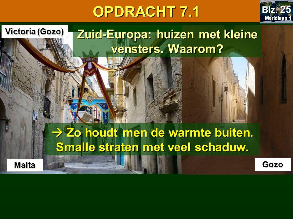 7.1 Oriënteren OPDRACHT 7.1 Meridiaan 1 Meridiaan 1 Blz. 25  Zo houdt men de warmte buiten. Smalle straten met veel schaduw. Victoria (Gozo) Gozo Zui