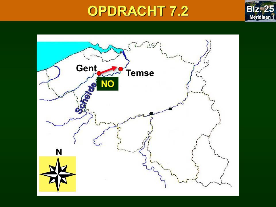 N Gent Temse Hasselt Tessenderlo Schelde Aarlen (Arlon) NO NW 7.1 Oriënteren OPDRACHT 7.2 Meridiaan 1 Meridiaan 1 Blz.