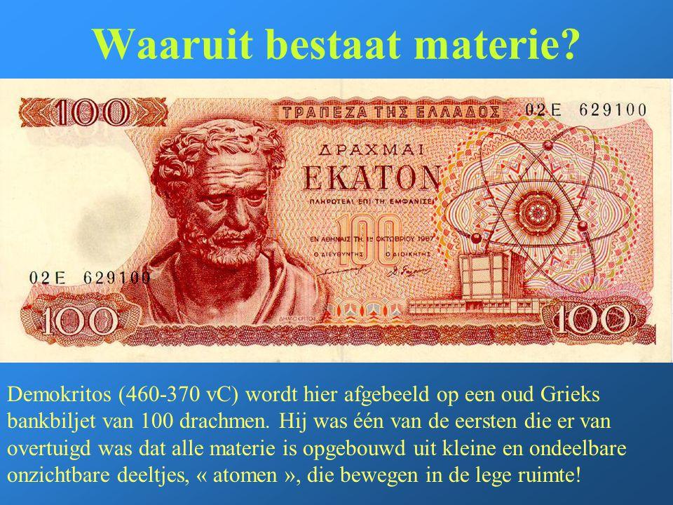 Waaruit bestaat materie? Demokritos (460-370 vC) wordt hier afgebeeld op een oud Grieks bankbiljet van 100 drachmen. Hij was één van de eersten die er