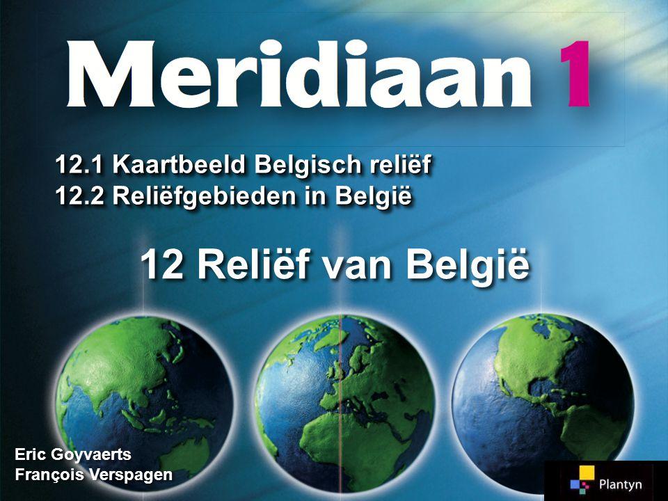 Eric Goyvaerts François Verspagen Eric Goyvaerts François Verspagen 12 Reliëf van België 12.1 Kaartbeeld Belgisch reliëf 12.2 Reliëfgebieden in België