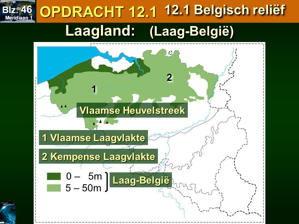 Laagland: (Laag-België) 0 - 5m 0 – 5m 5 – 50m Vlaamse Heuvelstreek 1122 1 Vlaamse Laagvlakte 2 Kempense Laagvlakte Laag-België OPDRACHT 12.1 12.1 Belg