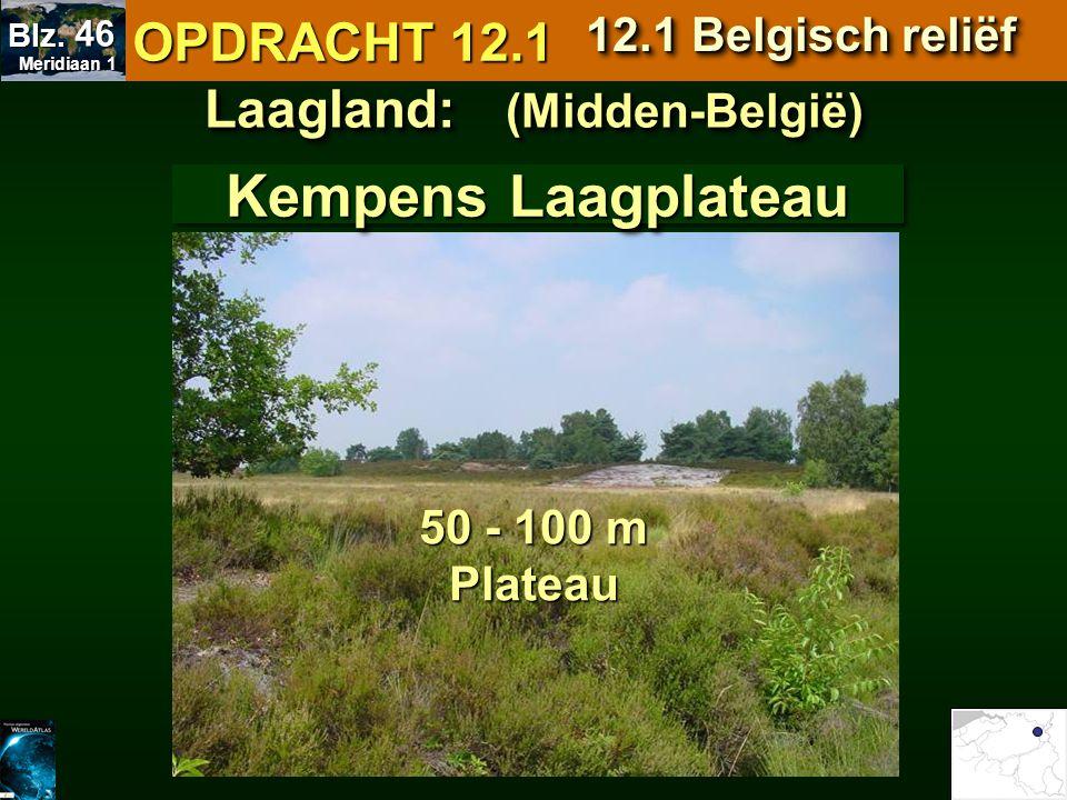 Laagland: (Midden-België) 50 - 100 m Plateau Kempens Laagplateau OPDRACHT 12.1 12.1 Belgisch reliëf Meridiaan 1 Meridiaan 1 Blz. 46