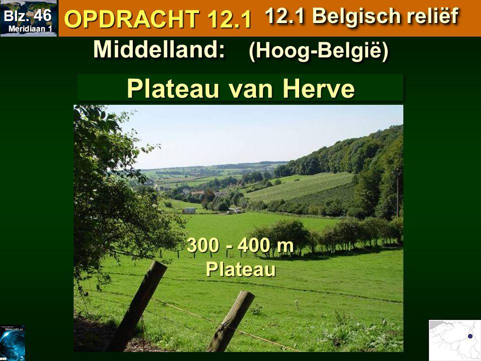 Middelland: (Hoog-België) Plateau van Herve 300 - 400 m Plateau OPDRACHT 12.1 12.1 Belgisch reliëf Meridiaan 1 Meridiaan 1 Blz. 46
