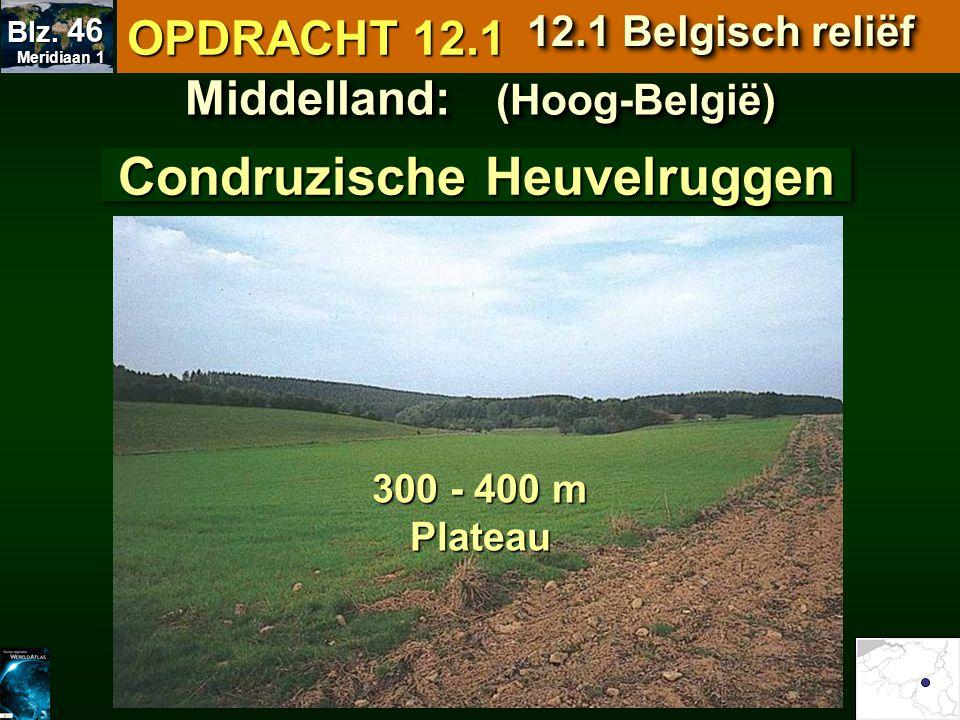 Middelland: (Hoog-België) Condruzische Heuvelruggen 300 - 400 m Plateau OPDRACHT 12.1 12.1 Belgisch reliëf Meridiaan 1 Meridiaan 1 Blz. 46