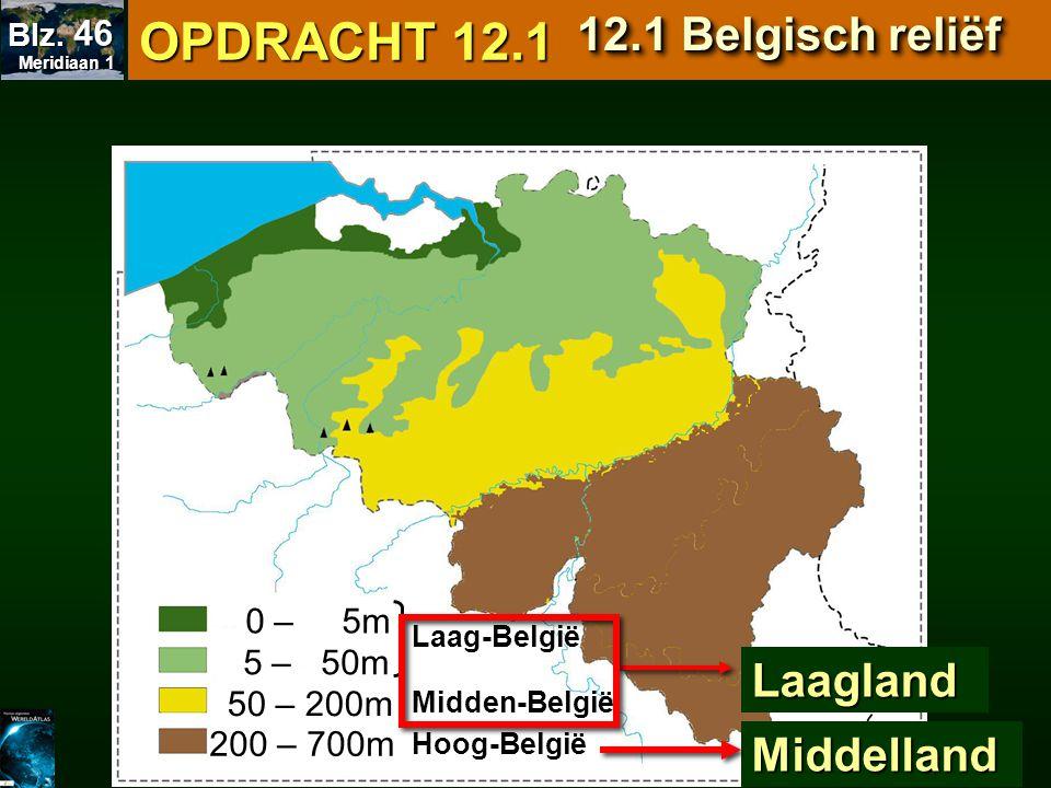 200 – 700m 50 – 200m 50 – 200m 0 – 5m 0 – 5m 5 – 50m 5 – 50m Laag-België Midden-België Hoog-België Laagland Middelland OPDRACHT 12.1 12.1 Belgisch rel