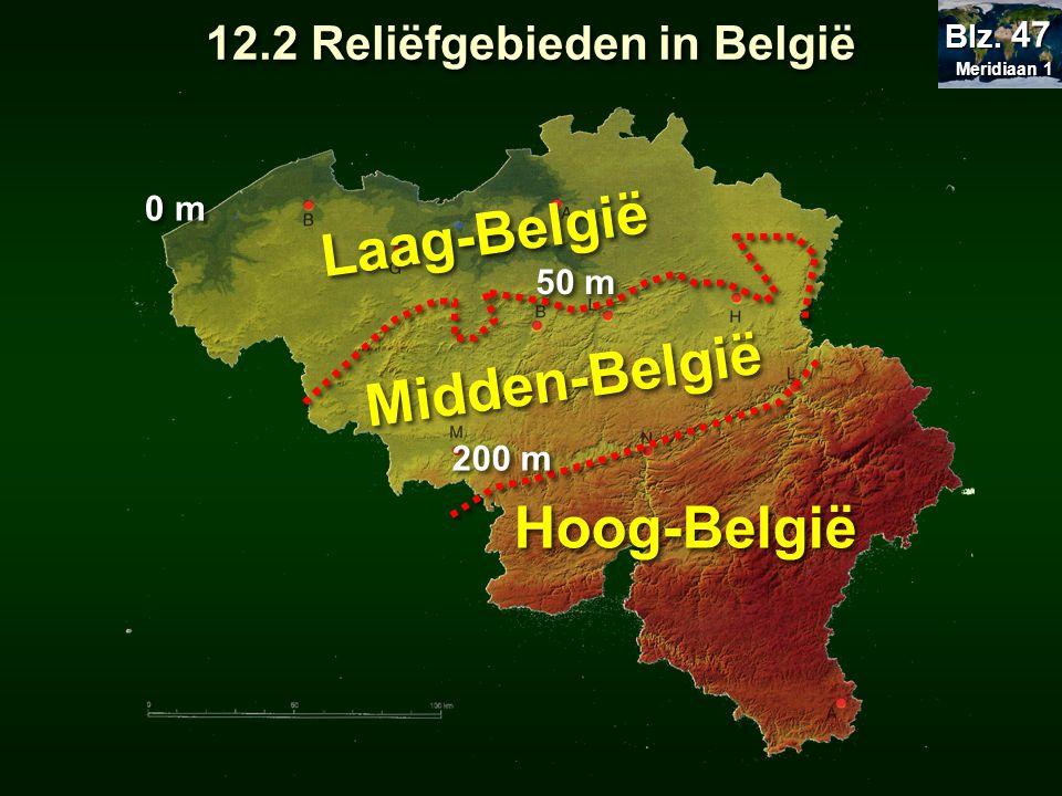 200 m 50 m 0 m Laag-België Midden-België Hoog-België 12.2 Reliëfgebieden in België Meridiaan 1 Meridiaan 1 Blz. 47