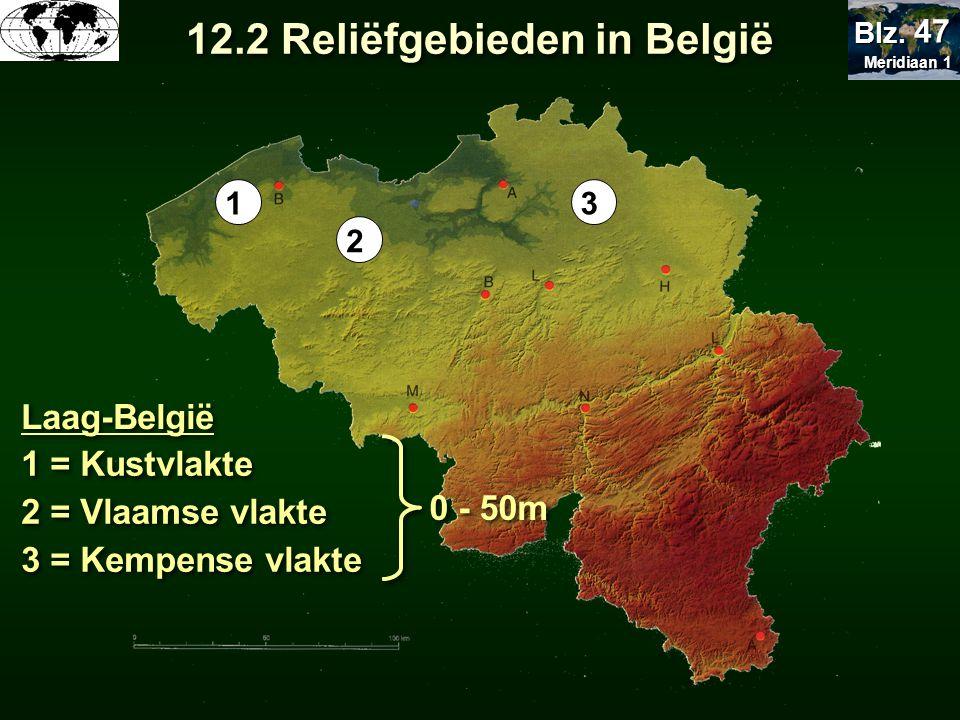 1 = Kustvlakte 2 = Vlaamse vlakte 3 = Kempense vlakte 1 2 3 Laag-België 0 - 50m 12.2 Reliëfgebieden in België Meridiaan 1 Meridiaan 1 Blz. 47