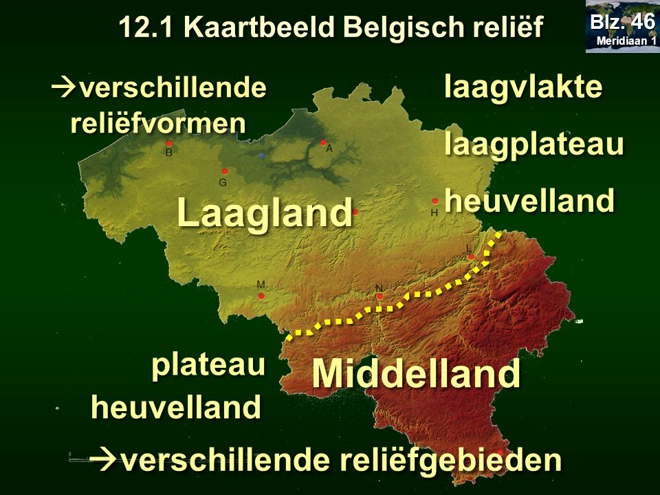 Laagland Middelland laagvlakte laagplateau heuvelland plateau  verschillende reliëfgebieden  verschillende reliëfvormen heuvelland 12.1 Kaartbeeld B
