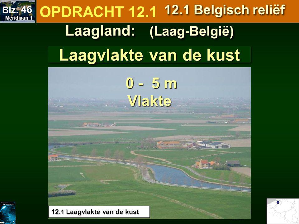 Laagvlakte van de kust 0 - 5 m 0 - 5 mVlakte Laagland: (Laag-België) OPDRACHT 12.1 12.1 Belgisch reliëf 12.1 Laagvlakte van de kust Meridiaan 1 Meridi