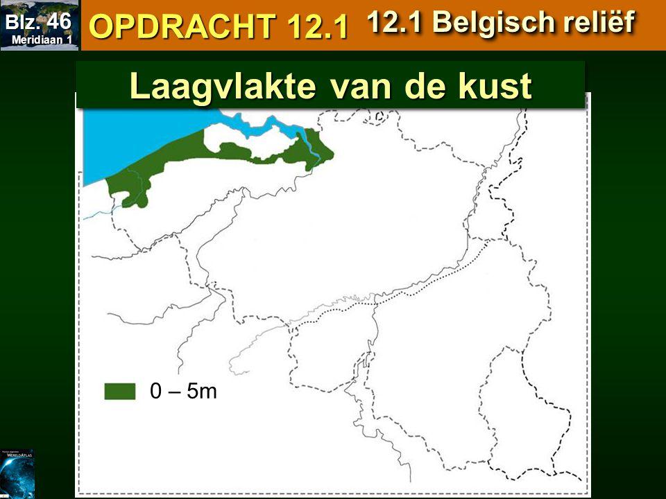 0 – 5m Laagvlakte van de kust OPDRACHT 12.1 12.1 Belgisch reliëf Meridiaan 1 Meridiaan 1 Blz. 46
