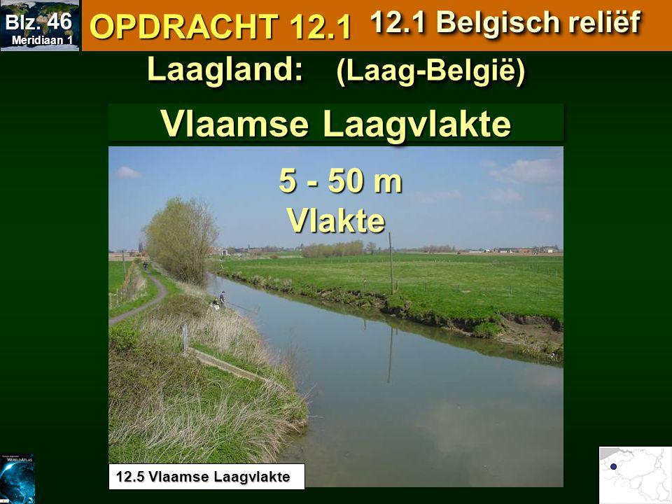 12.5 Vlaamse Laagvlakte Vlaamse Laagvlakte Laagland: (Laag-België) 5 - 50 m 5 - 50 mVlakte OPDRACHT 12.1 12.1 Belgisch reliëf Meridiaan 1 Meridiaan 1