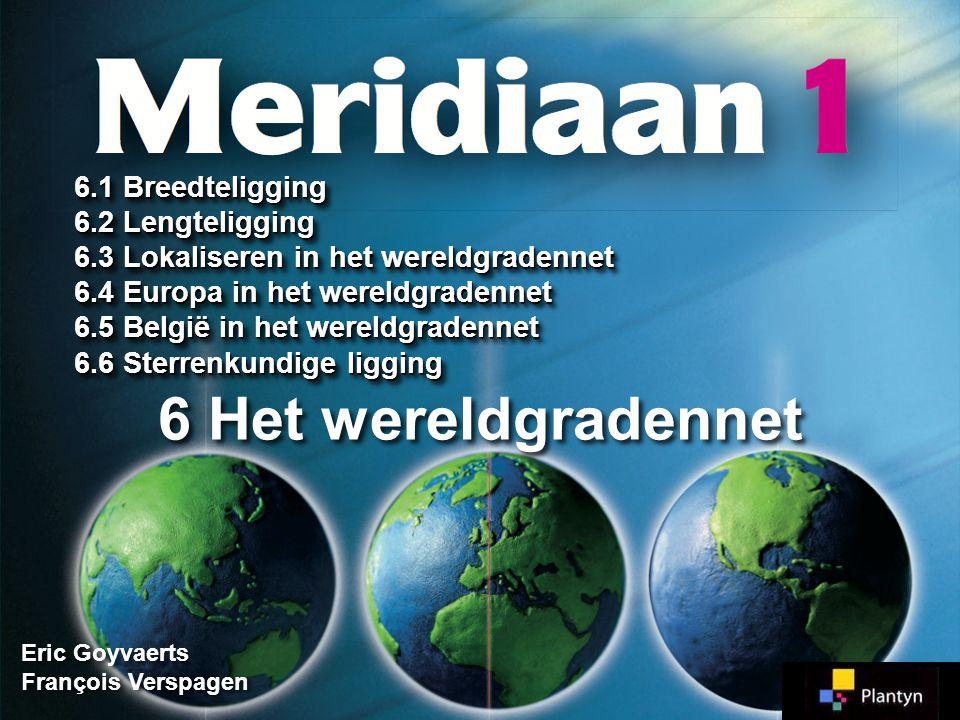 6.3.1 Breedteligging Noordelijk halfrond Zuidelijk halfrond Evenaar(equator)Evenaar(equator) noordelijk halfrond zuidelijk halfrond Teken de evenaar (rood) Meridiaan 1 Meridiaan 1 Blz.