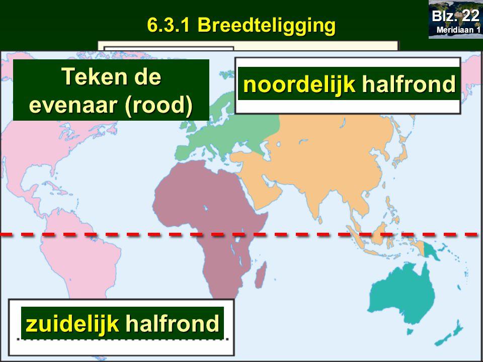 6.3.1 Breedteligging noordelijk halfrond zuidelijk halfrond Europa: welk halfrond.