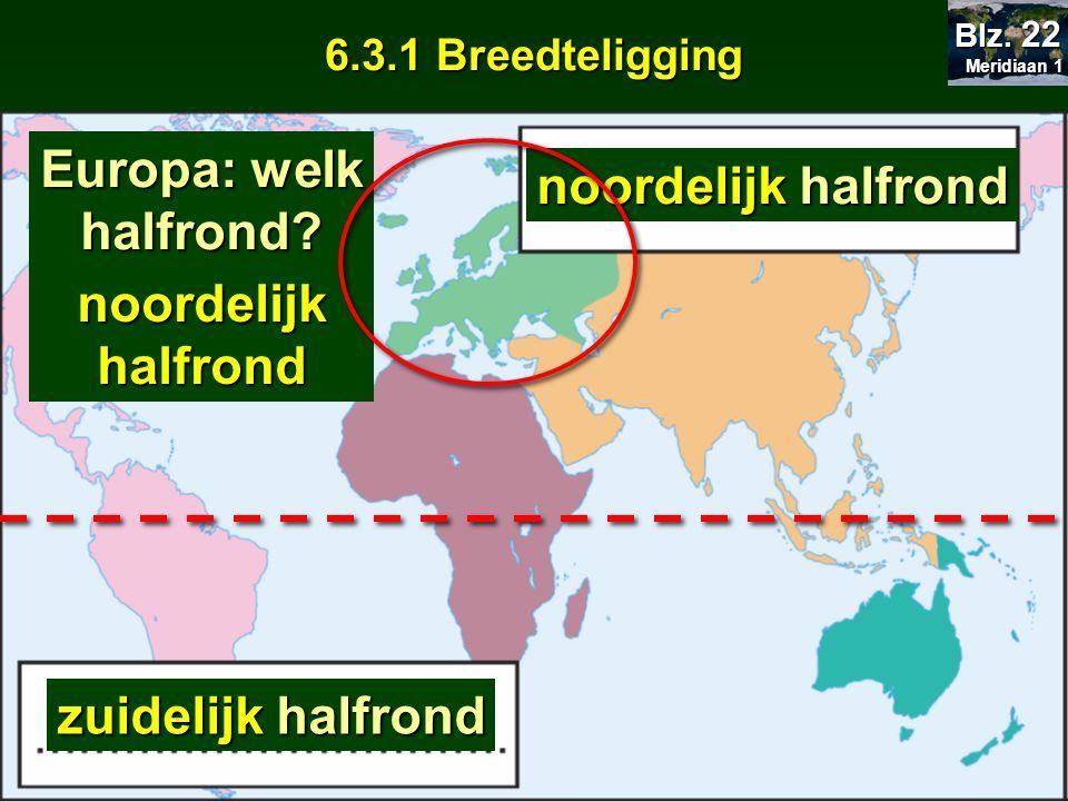 BreedteBreedte linker- rechterzijde kaart aflezenaflezenLengteLengte boven- onderzijde kaart aflezenaflezenNoorderbreedte Zuiderbreedte WesterlengteOosterlengte 6.3 Lokaliseren in wereldgradennet 6.3 Lokaliseren in wereldgradennet Meridiaan 1 Meridiaan 1 Blz.