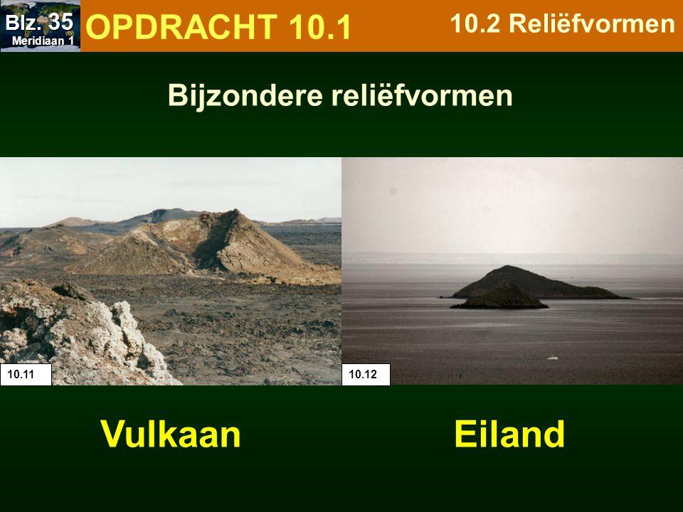 Bijzondere reliëfvormen 10.1110.12 VulkaanEiland OPDRACHT 10.1 10.2 Reliëfvormen Meridiaan 1 Meridiaan 1 Blz. 35