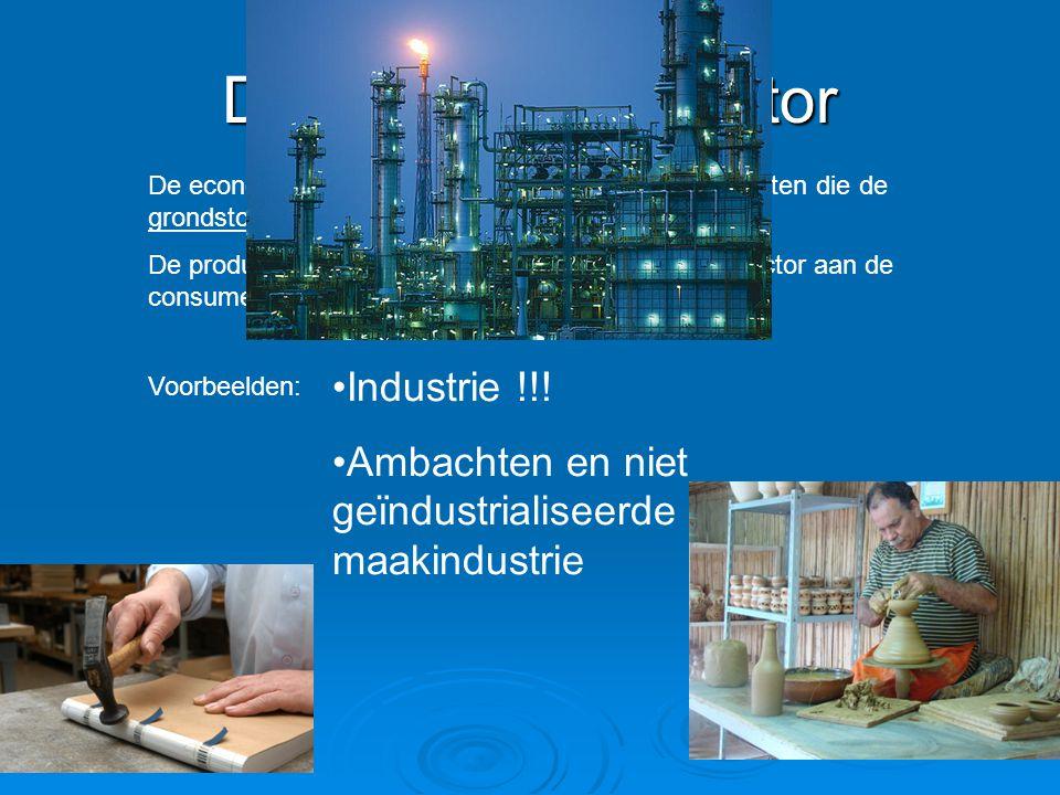 De secundaire sector De economische sector met alle bedrijven en activiteiten die de grondstoffen van de primaire sector verwerkt. De producten worden