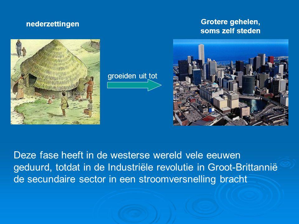 nederzettingen Grotere gehelen, soms zelf steden groeiden uit tot Deze fase heeft in de westerse wereld vele eeuwen geduurd, totdat in de Industriële revolutie in Groot-Brittannië de secundaire sector in een stroomversnelling bracht