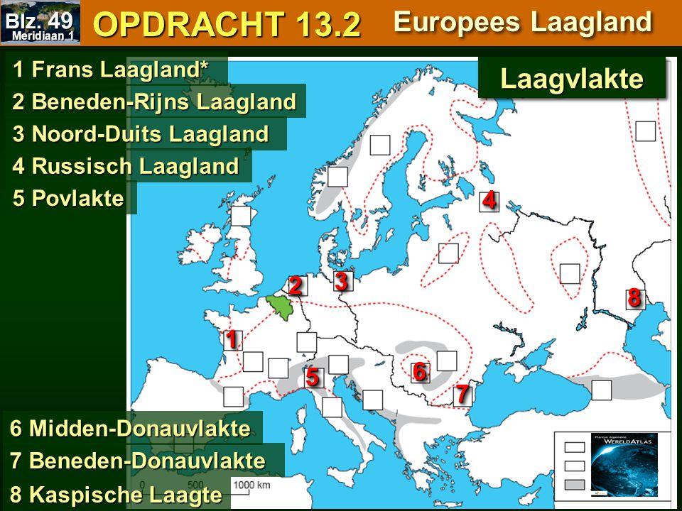 OPDRACHT 13.2 OPDRACHT 13.2 Europees Laagland 55 1 Frans Laagland* 6 Midden-Donauvlakte 7 Beneden-Donauvlakte 8 Kaspische Laagte 2 Beneden-Rijns Laagl