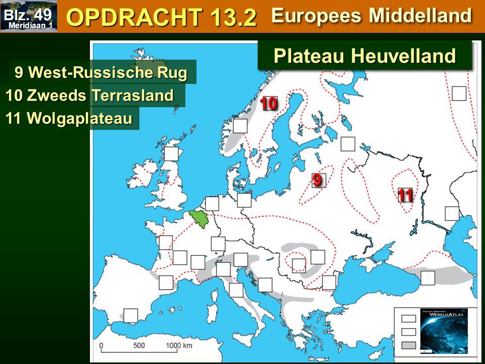 OPDRACHT 13.2 OPDRACHT 13.2 Europees Middelland 9 West-Russische Rug 10 Zweeds Terrasland 11 Wolgaplateau 1010 1111 99 Plateau Heuvelland Meridiaan 1