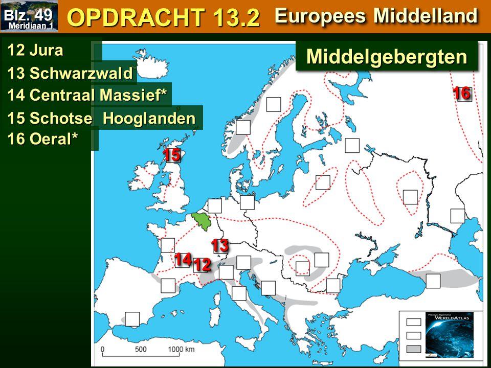 OPDRACHT 13.2 OPDRACHT 13.2 Europees Middelland 12 Jura 13 Schwarzwald 14 Centraal Massief* 15 Schotse Hooglanden 16 Oeral* MiddelgebergtenMiddelgeber