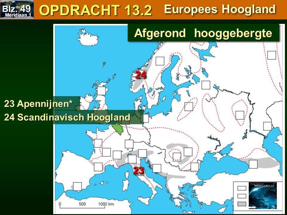OPDRACHT 13.2 OPDRACHT 13.2 Europees Hoogland 23 Apennijnen* 24 Scandinavisch Hoogland Afgerond hooggebergte 2323 2424 Meridiaan 1 Meridiaan 1 Blz. 49