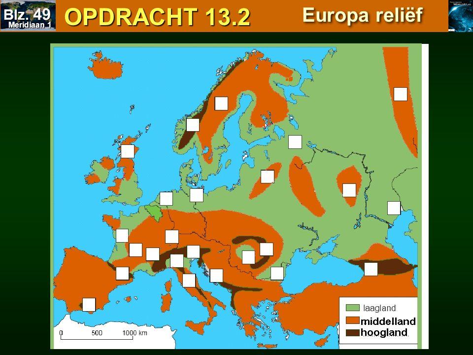 OPDRACHT 13.2 OPDRACHT 13.2 Europa reliëf middelland Meridiaan 1 Meridiaan 1 Blz. 49