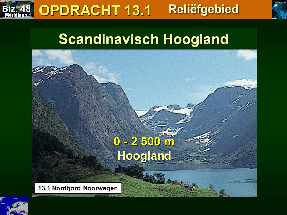 OPDRACHT 13.1 OPDRACHT 13.1 Reliëfgebied 13.1 Nordfjord Noorwegen 0 - 2 500 m Hoogland Scandinavisch Hoogland Meridiaan 1 Meridiaan 1 Blz. 48