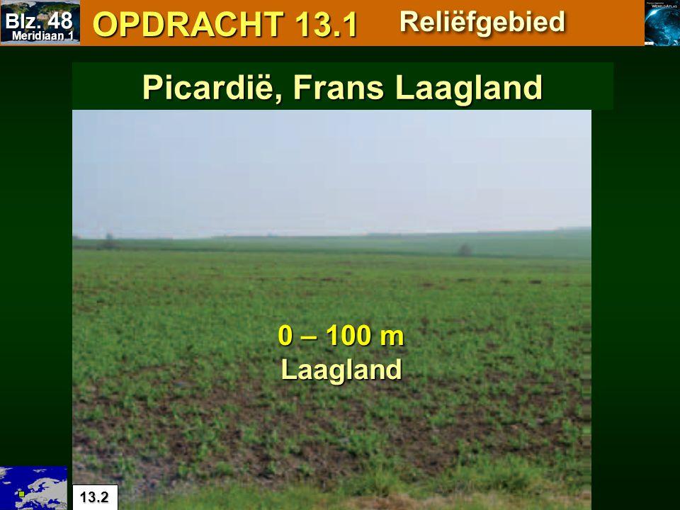 OPDRACHT 13.1 OPDRACHT 13.1 0 – 100 m Laagland Picardië, Frans Laagland Reliëfgebied 13.2 Meridiaan 1 Meridiaan 1 Blz. 48