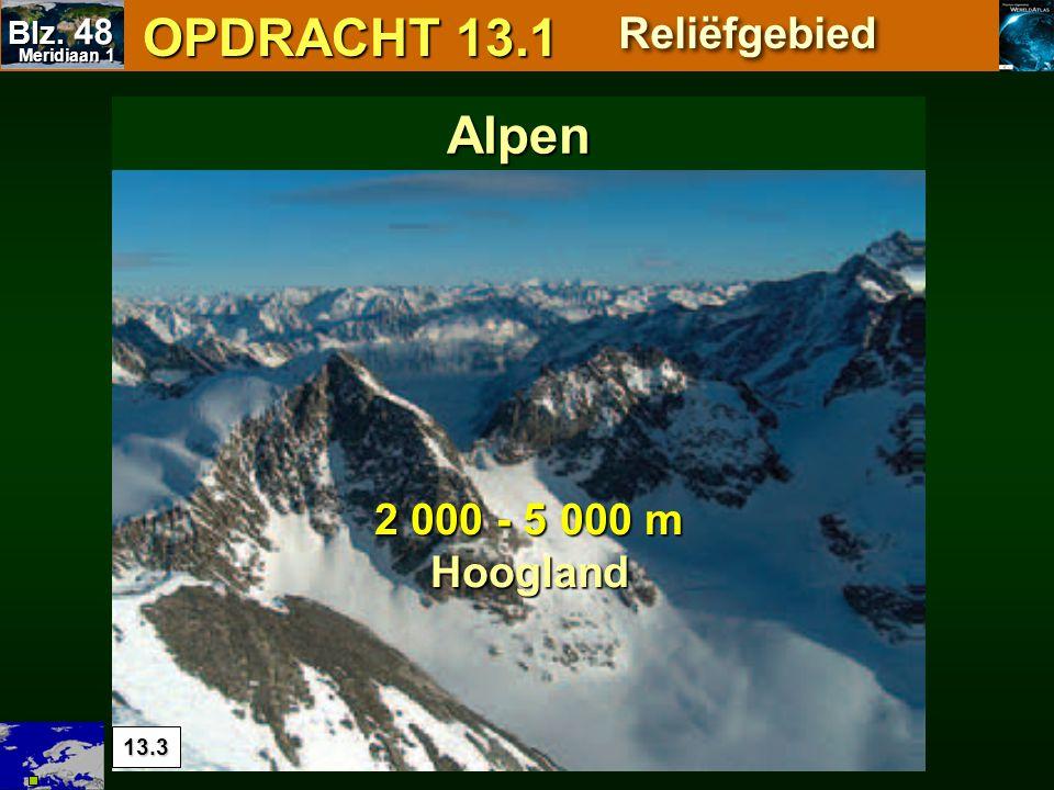13.3 OPDRACHT 13.1 OPDRACHT 13.1 2 000 - 5 000 m Hoogland Alpen Reliëfgebied Meridiaan 1 Meridiaan 1 Blz. 48