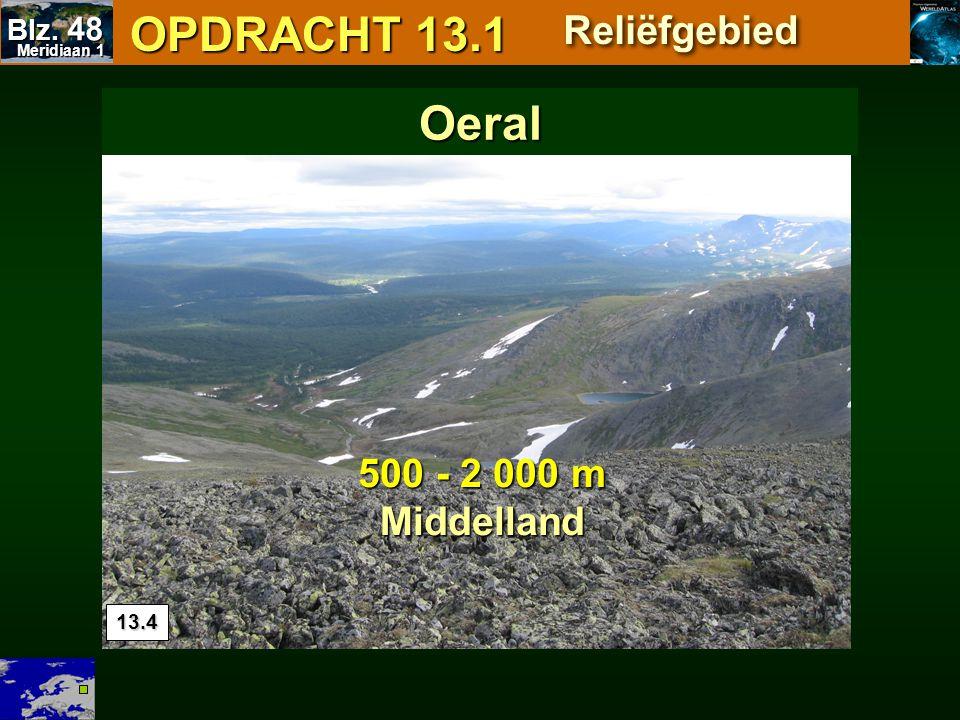 13.4 OPDRACHT 13.1 OPDRACHT 13.1 Reliëfgebied 500 - 2 000 m Middelland Oeral Meridiaan 1 Meridiaan 1 Blz. 48