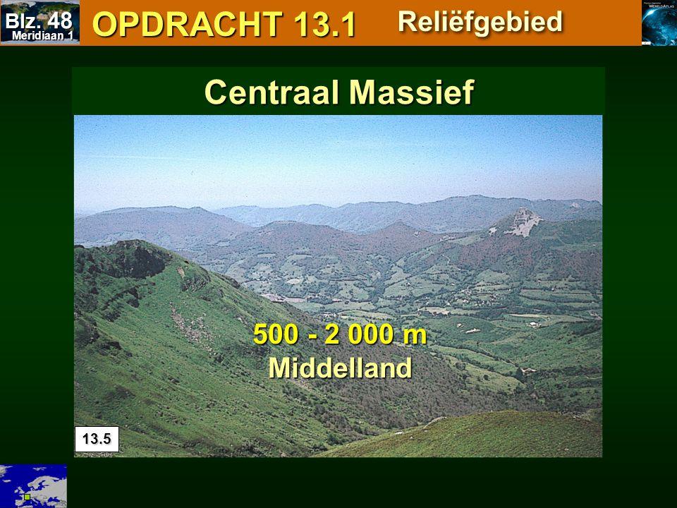 13.5 OPDRACHT 13.1 OPDRACHT 13.1 Reliëfgebied 500 - 2 000 m Middelland Centraal Massief Meridiaan 1 Meridiaan 1 Blz. 48