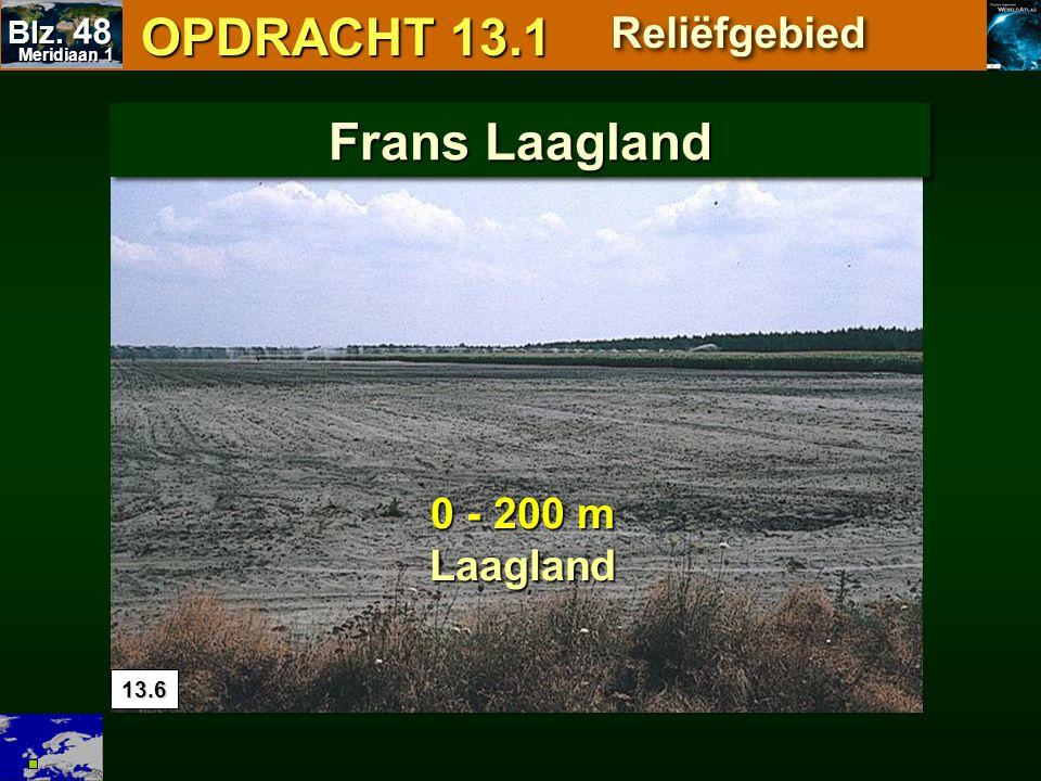 3 hoogtezones verschillende reliëfvormen OPDRACHT 13.2 OPDRACHT 13.2 Reliëfgebieden Europa Meridiaan 1 Meridiaan 1 Blz.