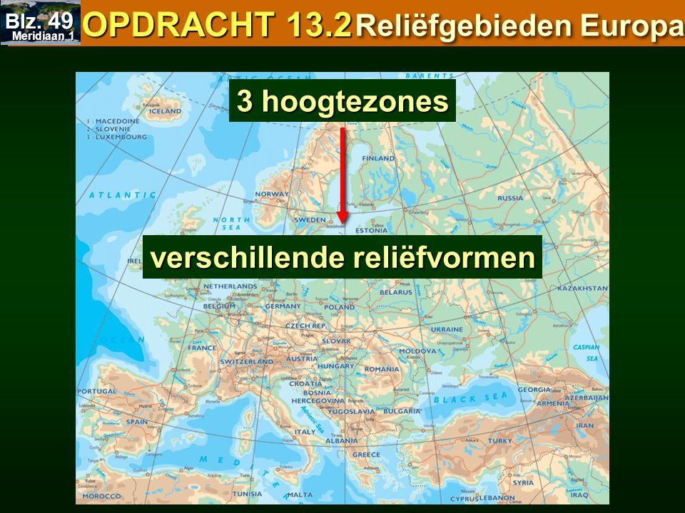 3 hoogtezones verschillende reliëfvormen OPDRACHT 13.2 OPDRACHT 13.2 Reliëfgebieden Europa Meridiaan 1 Meridiaan 1 Blz. 49