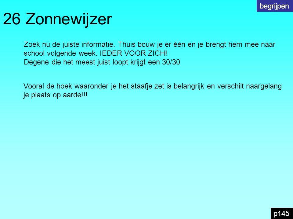 26 Zonnewijzer begrijpen p145 Zoek nu de juiste informatie.