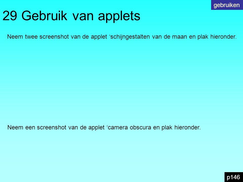 29 Gebruik van applets p146 Neem twee screenshot van de applet 'schijngestalten van de maan en plak hieronder.