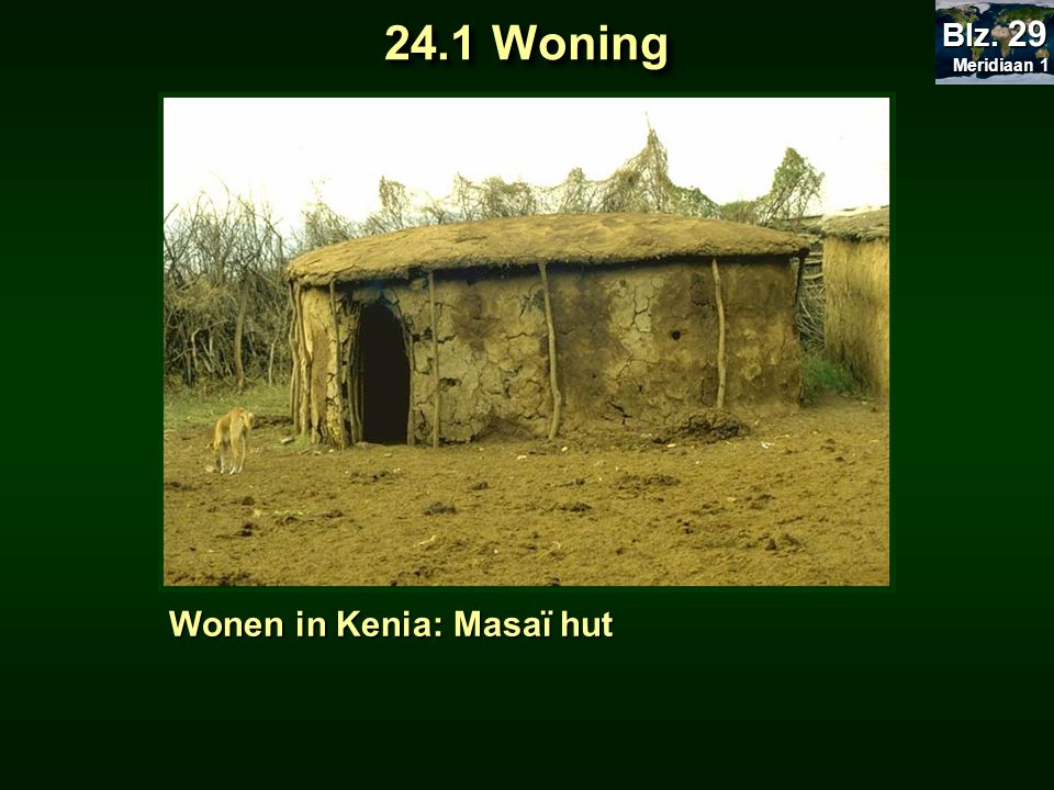 Wonen in Kenia: Masaï hut 24.1 Woning Meridiaan 1 Meridiaan 1 Blz. 29