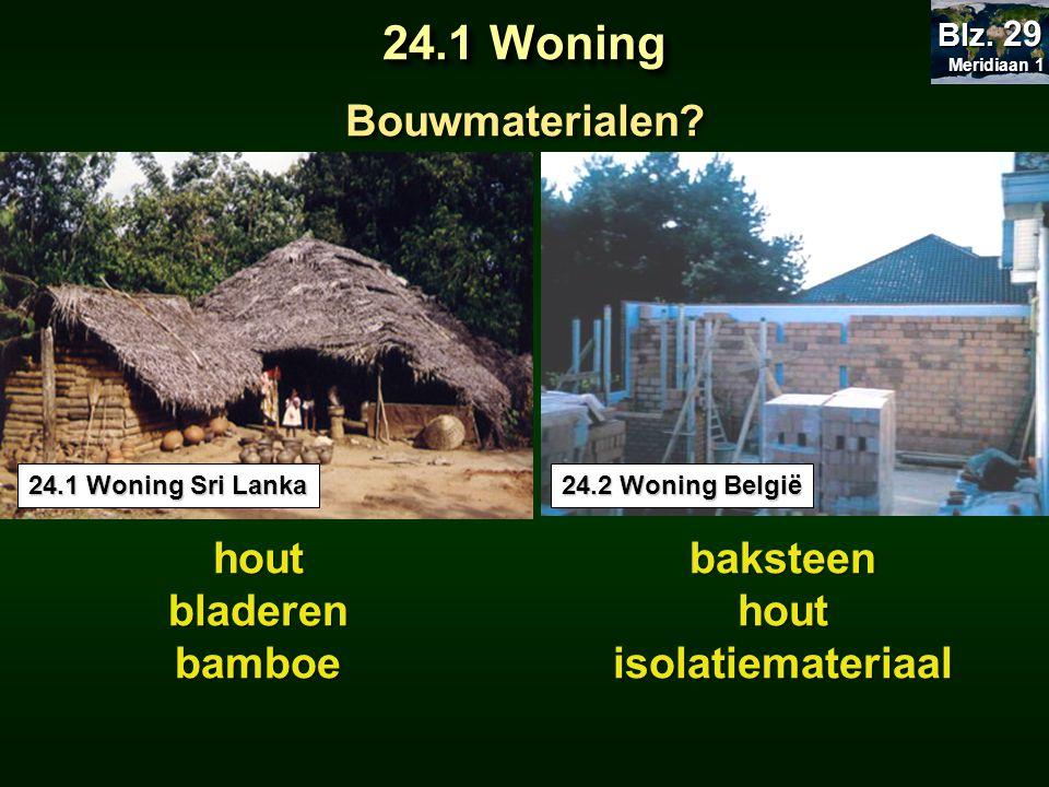 Bouwmaterialen? 24.1 Woning Sri Lanka 24.2 Woning België houtbladerenbamboebaksteenhoutisolatiemateriaal 24.1 Woning Meridiaan 1 Meridiaan 1 Blz. 29