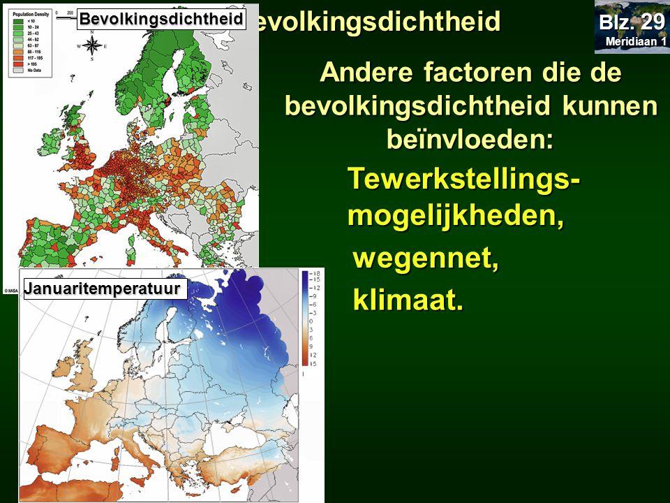 Andere factoren die de bevolkingsdichtheid kunnen beïnvloeden: Meridiaan 1 Meridiaan 1 Blz. 29 25.2 Bevolkingsdichtheid Tewerkstellings- mogelijkheden