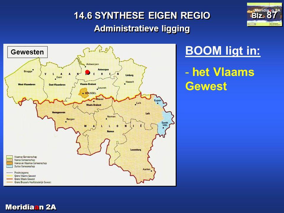 Meridiaan 2A 14.6 SYNTHESE EIGEN REGIO Administratieve ligging Blz. 87 Gewesten BOOM ligt in: - het Vlaams Gewest