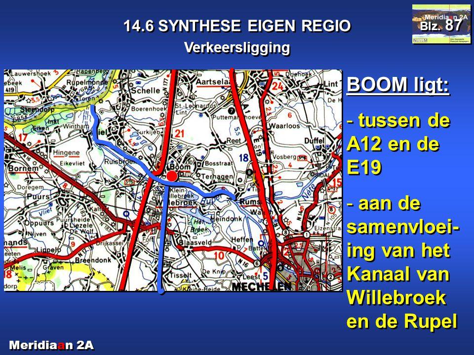 Meridiaan 2A 14.6 SYNTHESE EIGEN REGIO Verkeersligging Blz. 87 BOOM ligt: - tussen de A12 en de E19 - aan de samenvloei- ing van het Kanaal van Willeb