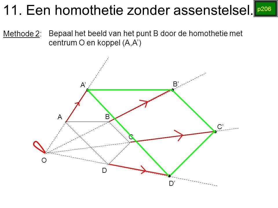 11. Een homothetie zonder assenstelsel. p206 Methode 2: Bepaal het beeld van het punt B door de homothetie met centrum O en koppel (A,A') A' B' C' O A
