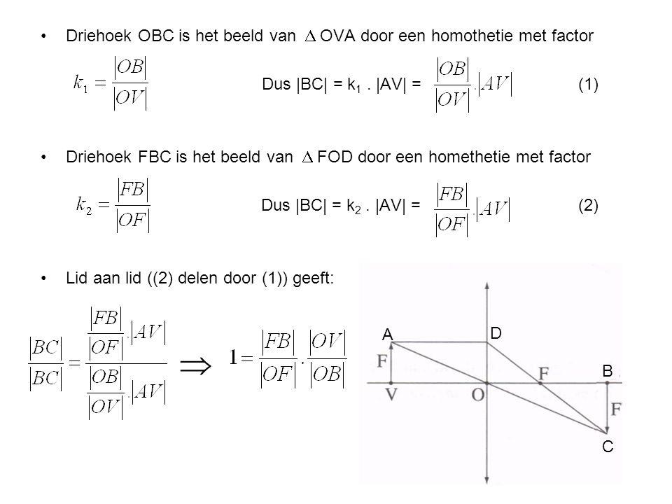 Driehoek OBC is het beeld van  OVA door een homothetie met factor Dus |BC| = k 1. |AV| =(1) Driehoek FBC is het beeld van  FOD door een homethetie