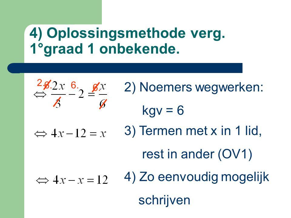 4) Oplossingsmethode verg. 1°graad 1 onbekende. 2) Noemers wegwerken: kgv = 6 6. 2. 3) Termen met x in 1 lid, rest in ander (OV1) 4) Zo eenvoudig moge