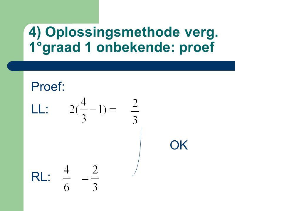 4) Oplossingsmethode verg. 1°graad 1 onbekende: proef Proef: LL: RL: OK